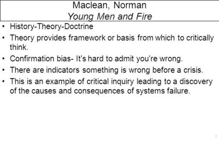 Maclean, Norman Young Men and Fire History-Theory-Doctrine Theory provides framework or basis from which to critically think. Confirmation bias- It's hard.