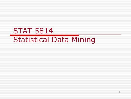 1 STAT 5814 Statistical Data Mining. 2 Use of SAS Data Mining.