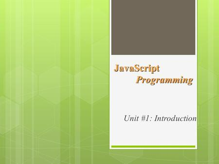 JavaScript Programming Unit #1: Introduction. What is Programming?