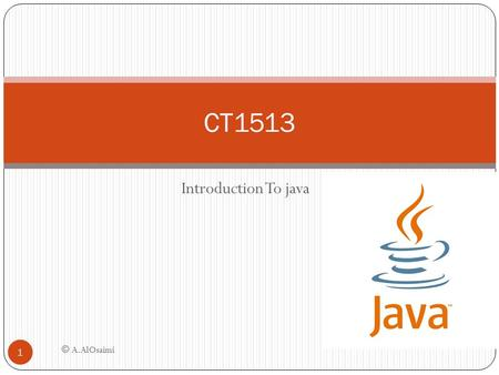 CT1513 Introduction To java © A.AlOsaimi.