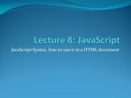 JavaScript Syntax, how to use it in a HTML document.
