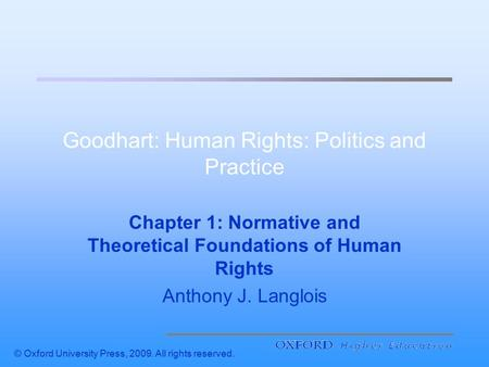 © Oxford University Press, 2009. All rights reserved. Goodhart: Human Rights: Politics and Practice Chapter 1: Normative and Theoretical Foundations of.