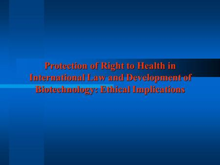 Protection of Right to Health in International Law and Development of Biotechnology: Ethical Implications.