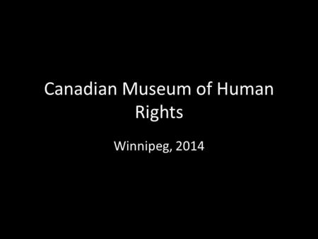 Canadian Museum of Human Rights Winnipeg, 2014. Background The Canadian Museum for Human Rights is envisioned to be a national and international destination,