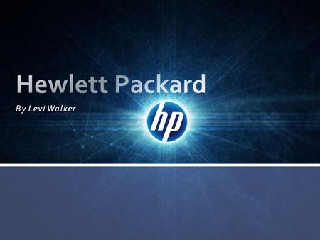 By Levi Walker. The Hewlett-Packard company or HP Is an American multinational information technology corporation in Palo Alto, California. They provide.