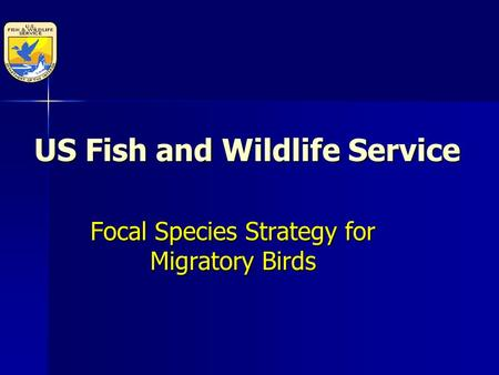 US Fish and Wildlife Service Focal Species Strategy for Migratory Birds.