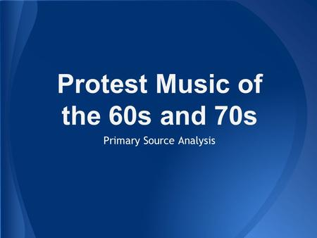 Protest Music of the 60s and 70s Primary Source Analysis.