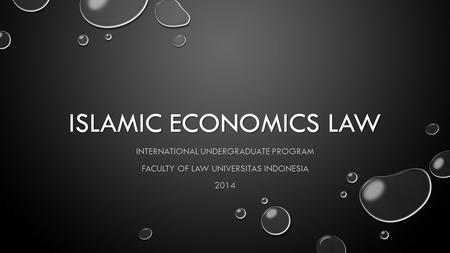ISLAMIC ECONOMICS LAW INTERNATIONAL UNDERGRADUATE PROGRAM FACULTY OF LAW UNIVERSITAS INDONESIA 2014.