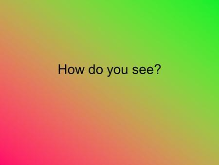 How do you see?. Parts of the eye Sclera- The sclera is the white of the eye. Don't shoot until you see their sclera's. The Cornea- The cornea is the.