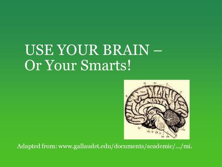 USE YOUR BRAIN – Or Your Smarts! Adapted from: www.gallaudet.edu/documents/academic/.../mi.