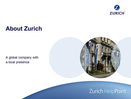 About Zurich A global company with a local presence.