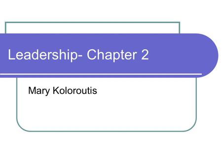 Leadership- Chapter 2 Mary Koloroutis. Definition of Leadership Leadership is the capacity to lead One purpose of RBC is to call forth the leaders within.