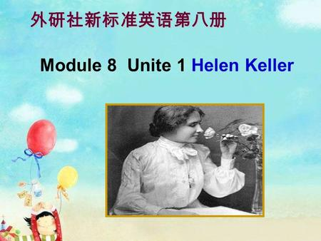 Module 8 Unite 1 Helen Keller 外研社新标准英语第八册 写出下列单词的过去式 : can --- couldcan't ---couldn't become ---became have ---had draw --- drewlearn ---learned write.