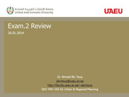 Exam.2 Review 26.01.2014 Dr. Ahmad Bin Touq  GEO 440: GIS for Urban & Regional Planning.