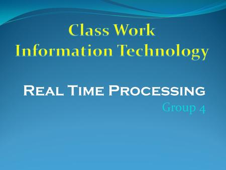 Real Time Processing Group 4. What is Real Time Processing? Real Time processing is when the processor responds to input instantly. In these processing.
