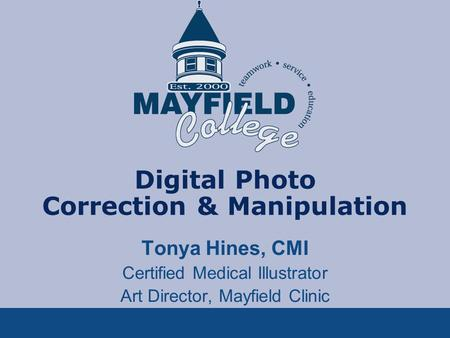 Digital Photo Correction & Manipulation Tonya Hines, CMI Certified Medical Illustrator Art Director, Mayfield Clinic.