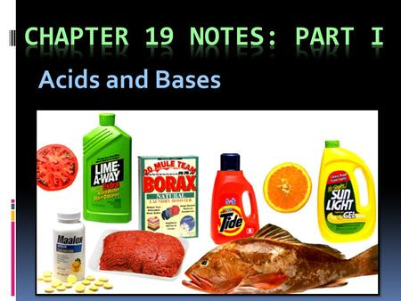 Chapter 19 Notes: Part I Acids and Bases.