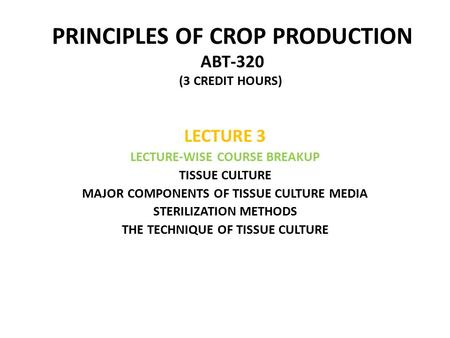 PRINCIPLES OF CROP PRODUCTION ABT-320 (3 CREDIT HOURS))