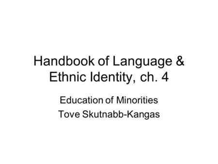 Handbook of Language & Ethnic Identity, ch. 4 Education of Minorities Tove Skutnabb-Kangas.