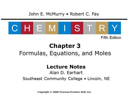 Lecture Notes Alan D. Earhart Southeast Community College Lincoln, NE Chapter 3 Formulas, Equations, and Moles John E. McMurry Robert C. Fay CHEMISTRY.