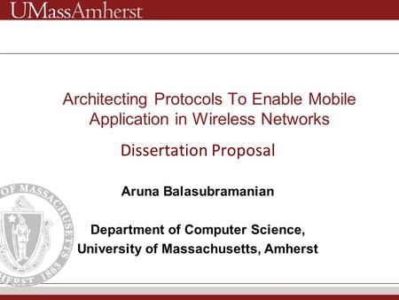 Dissertation Proposal Aruna Balasubramanian Department of Computer Science, University of Massachusetts, Amherst Architecting Protocols To Enable Mobile.