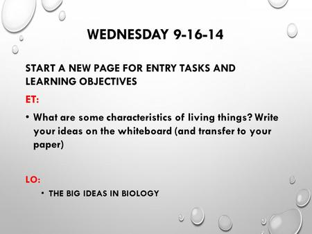 WEDNESDAY 9-16-14 START A NEW PAGE FOR ENTRY TASKS AND LEARNING OBJECTIVES ET: What are some characteristics of living things? Write your ideas on the.