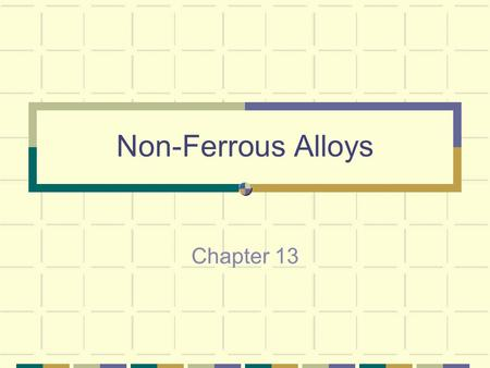 Non-Ferrous Alloys Chapter 13. Non-ferrous Alloys Predate Iron Many non-ferrous alloys can be produced at lower temperatures than iron Copper, brass,