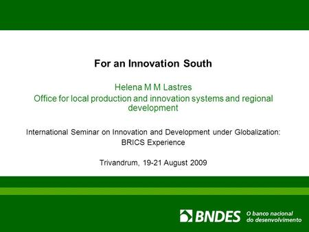 For an Innovation South Helena M M Lastres Office for local production and innovation systems and regional development International Seminar on Innovation.