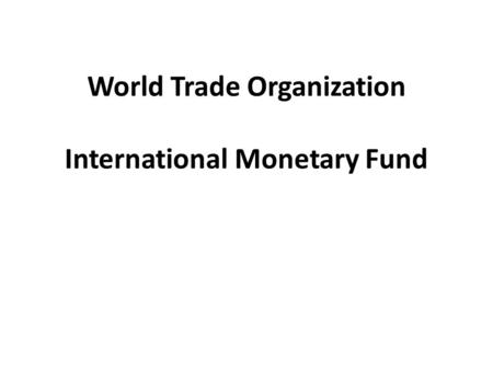 World Trade Organization International Monetary Fund.