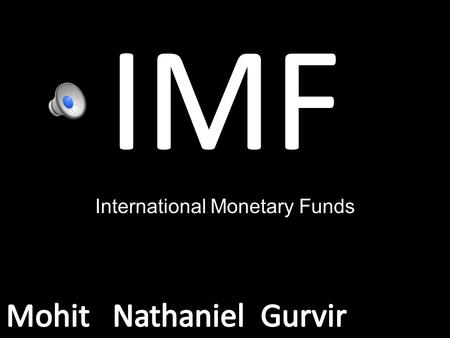 International Monetary Funds IMF works to: foster global monetary cooperation secure financial stability facilitate international trade promote high.
