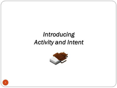 1 Introducing Activity and Intent. 2 Memory LinearLayout, weight=2 LinearLayout, weight=1 TextView ListView.
