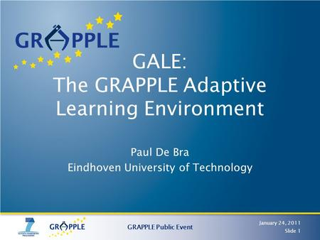 GALE: The GRAPPLE Adaptive Learning Environment Paul De Bra Eindhoven University of Technology January 24, 2011 GRAPPLE Public Event Slide 1.