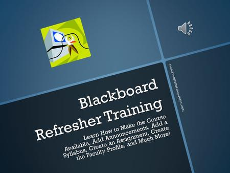 Blackboard Refresher Training Learn How to Make the Course Available, Add Announcements, Add a Syllabus, Create an Assignment, Create the Faculty Profile,