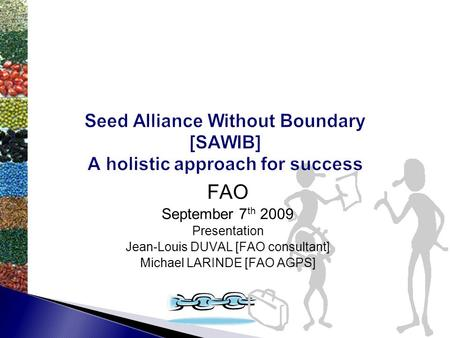 FAO September 7 th 2009 Presentation Jean-Louis DUVAL [FAO consultant] Michael LARINDE [FAO AGPS]