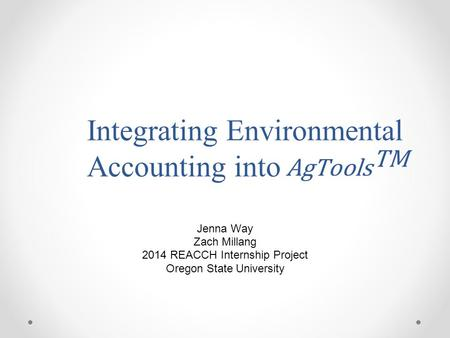 Integrating Environmental Accounting into Jenna Way Zach Millang 2014 REACCH Internship Project Oregon State University.