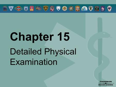 Chapter 15 Detailed Physical Examination. © 2005 by Thomson Delmar Learning,a part of The Thomson Corporation. All Rights Reserved 2 Overview  Detailed.