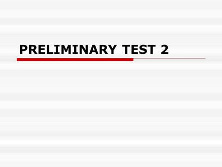 PRELIMINARY TEST 2. Technicalities  PT 2 applications: by 4 Dec(office )  Studomat: apply for 08 Jan (check the date!)  PT 2: Tue, 8 Dec, 08.30-10/12.30-14.