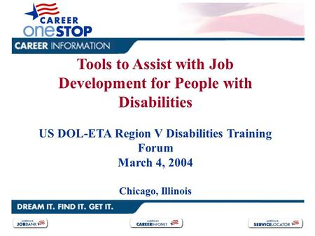 Tools to Assist with Job Development for People with Disabilities US DOL-ETA Region V Disabilities Training Forum March 4, 2004 Chicago, Illinois.
