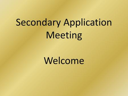 Secondary Application Meeting Welcome. Key Dates Kent Test Assessment ResultsWed 14 th October 2015 (letters to arrive Thurs 15 th October) National SCAF.