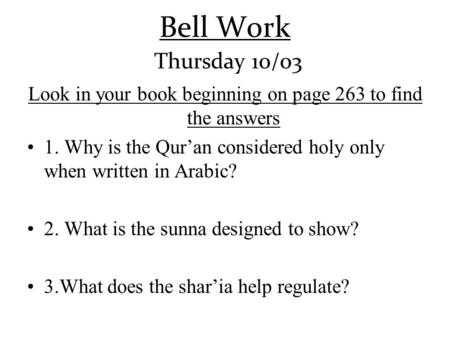 Bell Work Thursday 10/03 Look in your book beginning on page 263 to find the answers 1. Why is the Qur'an considered holy only when written in Arabic?