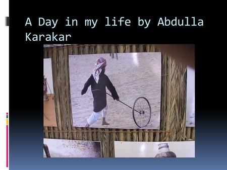 A Day in my life by Abdulla Karakar.  My maid wakes me up at 6:15am.