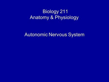 Biology 211 Anatomy & Physiology I Autonomic Nervous System.