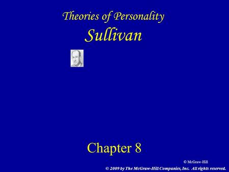 © McGraw-Hill Theories of Personality Sullivan Chapter 8 © 2009 by The McGraw-Hill Companies, Inc. All rights reserved.