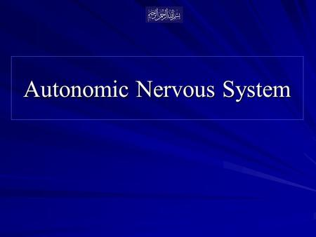 Autonomic Nervous System. OBJECTIVES At the end of the lecture, students should be able to:  Define the autonomic nervous system.  Describe the structure.