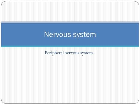 Peripheral nervous system Nervous system. Peripheral nervous system Nerves that branch from CNS and connect it to other body parts Cranial nerves Arise.