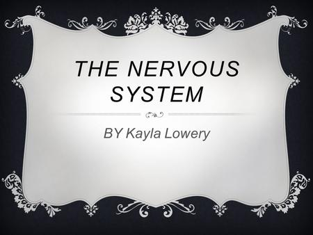 THE NERVOUS SYSTEM BY Kayla Lowery. MAJOR FUNCTIONS! SOME OF THE MAIN FUNCTIONS OF THE CENTRAL NERVOUS SYSTEM AND THE PERIPHERAL SYSTEM ARE:  To control.