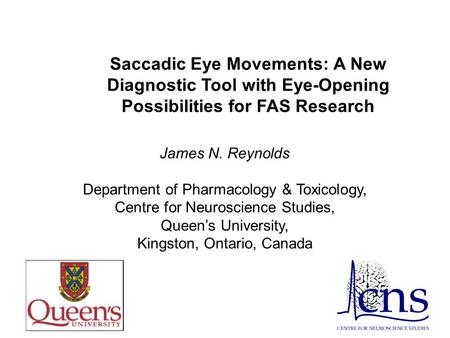Saccadic Eye Movements: A New Diagnostic Tool with Eye-Opening Possibilities for FAS Research James N. Reynolds Department of Pharmacology & Toxicology,