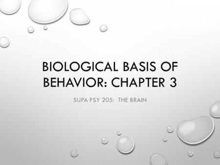BIOLOGICAL BASIS OF BEHAVIOR: CHAPTER 3 SUPA PSY 205: THE BRAIN.