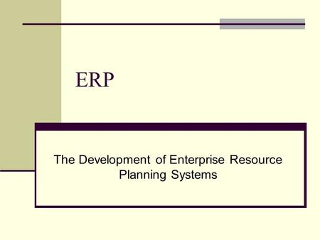 ERP The Development of Enterprise Resource Planning Systems.