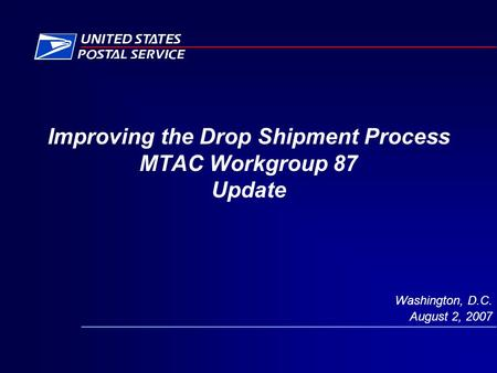 Improving the Drop Shipment Process MTAC Workgroup 87 Update Washington, D.C. August 2, 2007.